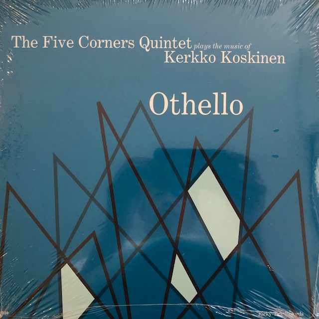 FIVE CORNERS QUINTET PLAYS THE MUSIC OF KERKKO KOSKINEN / OTHELLO