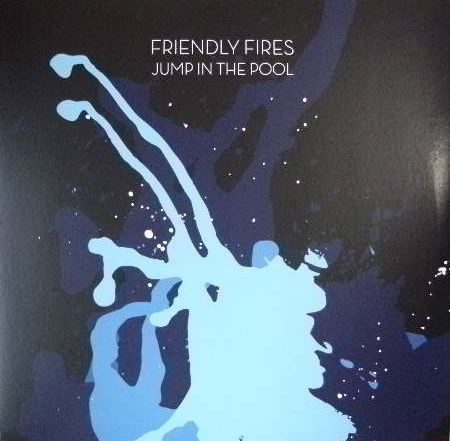 FRIENDLY FIRES / JUMP IN THE POOL