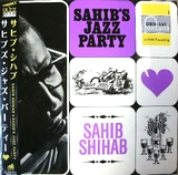 SAHIB SHIHAB / SAHIB'S JAZZ PARTY