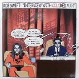 ROB SWIFT / INTERVIEW WITH COLORED MAN