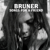 BRUNER / SONGS FOR A FRIEND