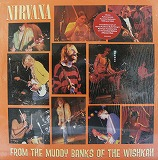 NIRVANA / FROM THE MUDDY BANKS OF THE WISHKAH