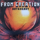 DRY & HEAVY / FROM CREATION