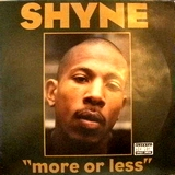 SHYNE / MORE OR LESS