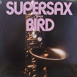 SUPERSAX / SUPER SAX PLAYS BIRD