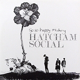 HATCHAM SOCIAL / SO SO HAPPY MAKING