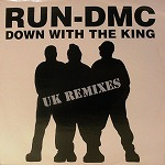 RUN DMC / DOWN WITH THE KING (UK REMIXES)