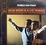 OSCAR BROWN JR & LUIZ HENRIQUE / FINDING NEW FRIEND