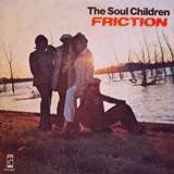 THE SOUL CHILDREN / FRICTION