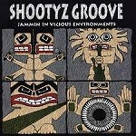 SHOOTYZ GROOVE / JAMMIN IN VICIOUS ENVIRONMENTS