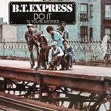 B.T.EXPRESS / DO IT ('TIL YOU'RE SATISFIED)