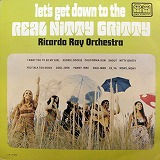 RICARDO RAY ORCHESTRA / LET'S GET DOWN TO THE REAL