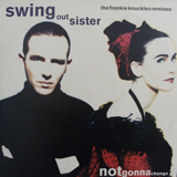 SWING OUT SISTER / NOT GONNA CHANGE (FRANKIE KNUCKLES REMIXES)