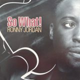 RONNY JORDAN / SO WHAT!