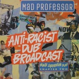 MAD PROFESSOR / ANTI-RACIST DUB BROADCAST