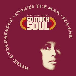 DJ TUS-ONE、RYUHEI THE MAN、 KOGATAROO / SO MUCH SOUL