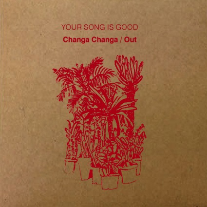 YOUR SONG IS GOOD / CHANGA CHANGA