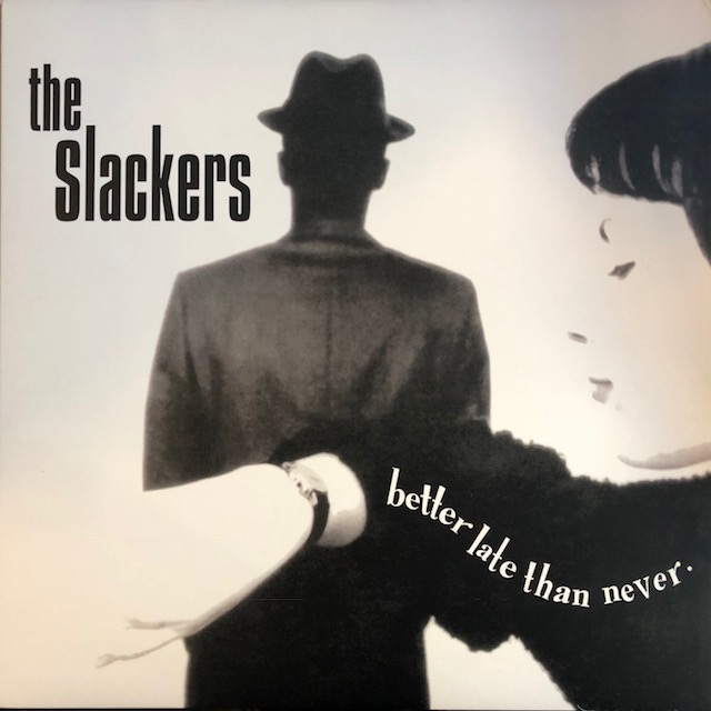 SLACKERS / BETTER LATE THAN NEVER