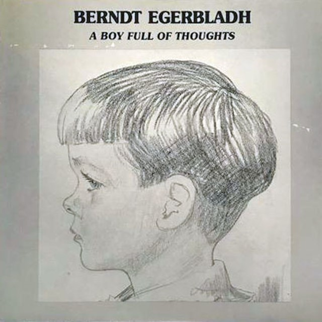 BERNDT EGERBLADH / A BOY FULL OF THOUGHTS