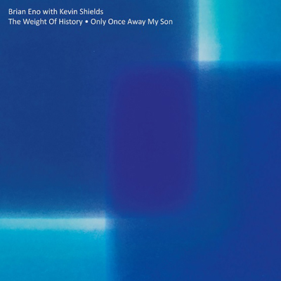 BRIAN ENO WITH KEVIN SHIELDS / WEIGHT OF HISTORY / ONLY ONCE AWAY MY SON