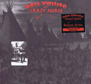 NEIL YOUNG WITH CRAZY HORSE / BROKEN ARROW