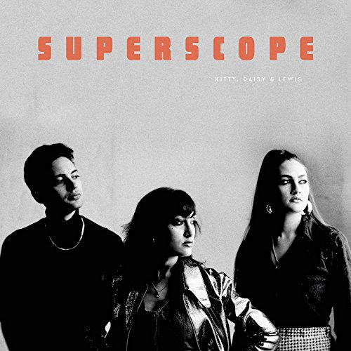 KITTY DAISY & LEWIS / SUPERSCOPE
