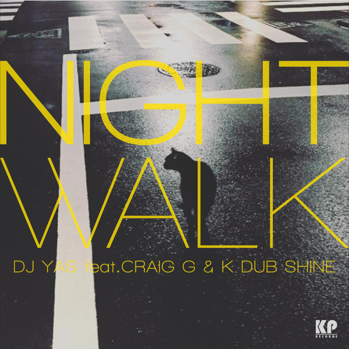 DJ YAS FEAT. CRAIG G & K DUB SHINE / NIGHT WALK