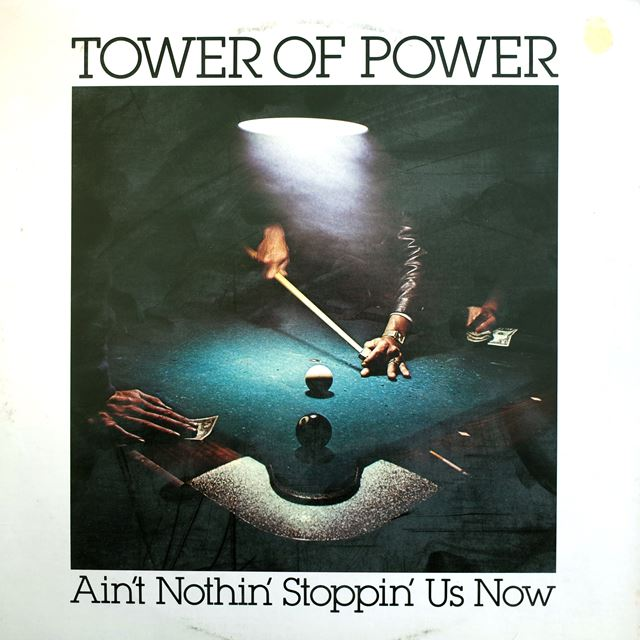 TOWER OF POWER ‎/ AIN'T NOTHIN' STOPPIN' US NOW