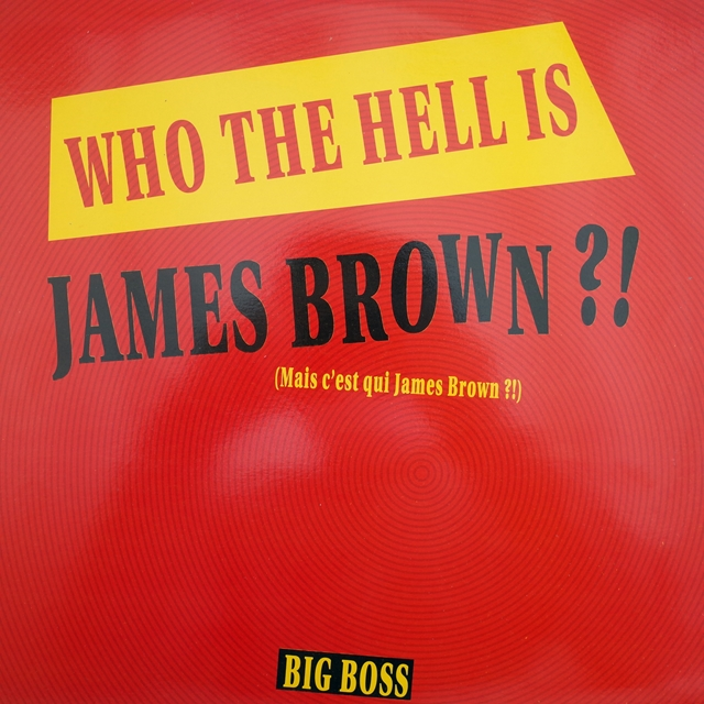 BIG BOSS ‎/ WHO THE HELL IS JAMES BROWN?!
