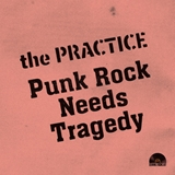 PRACTICE / PUNK ROCK NEEDS TRAGEDY