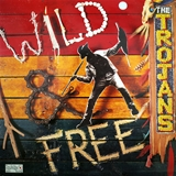 TROJANS ‎/ WILD AND FREE
