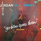 LOUIS JORDAN & HIS TYMPANY 5 ‎/ GO BLOW YOUR HORN