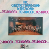 GREATEST SWING BAND IN THE WORLD / ...YES INDEED