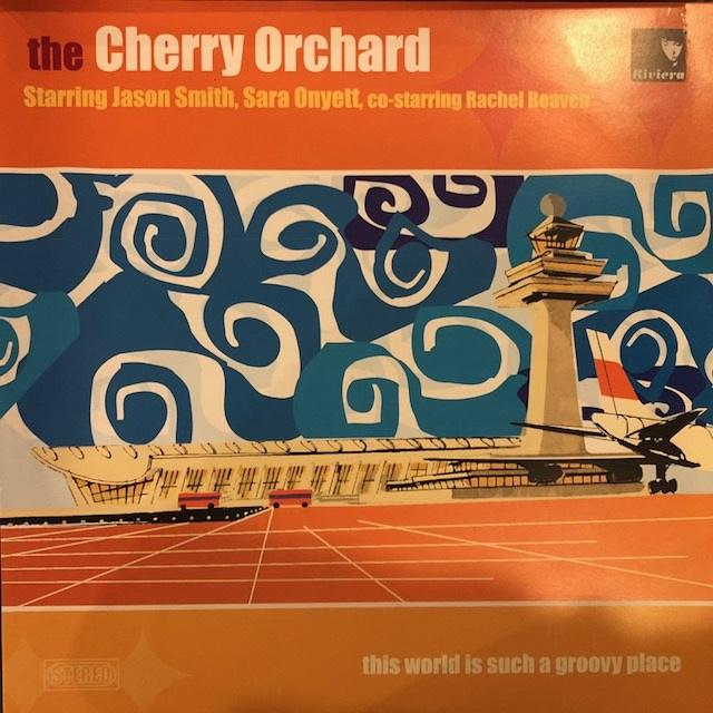 CHERRY ORCHARD / THIS WORLD IS SUCH A GROOVY PLACE