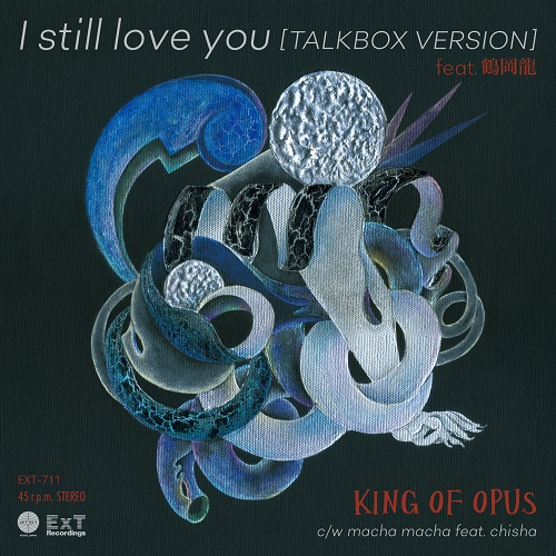 KING OF OPUS / I STILL LOVE YOU FEAT. 鶴岡龍