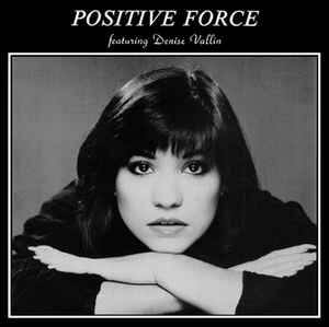 POSITIVE FORCE / POSITIVE FORCE FEAT. DENISE VALLIN