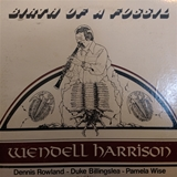WENDELL HARRISON / BIRTH OF A FOSSIL