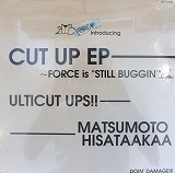 ULTICUT UPS !! & MATSUMOTO HISATAAKAA / CUT UP EP