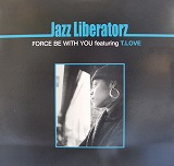 JAZZ LIBERATORZ / FORCE BE WITH YOU