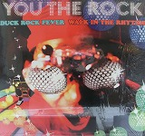 YOU THE ROCK / DUCK ROCK FEVER