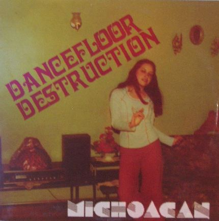 MICHOACAN / DANCEFLOOR DESTRUCTION