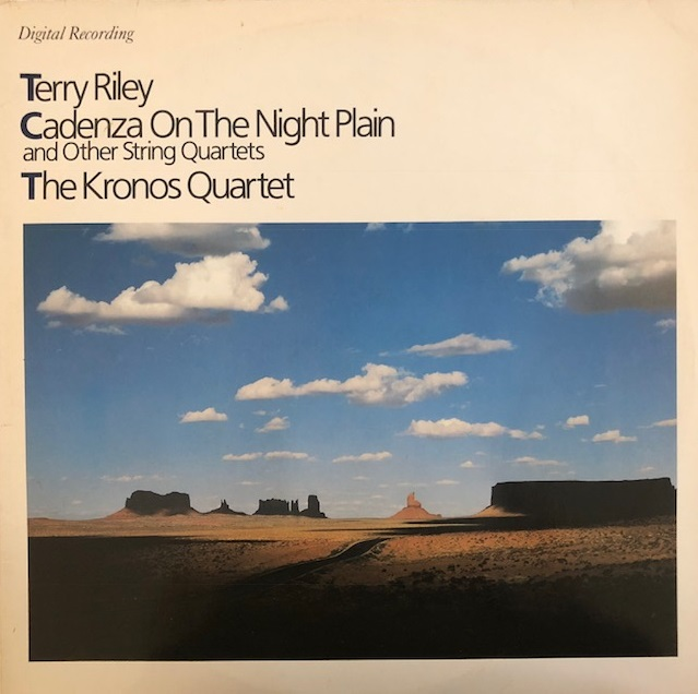 TERRY RILEY/KRONOS QUARTET / CADENZA ON THE NIGHT PLAIN AND OTHER STRING QUARTETS