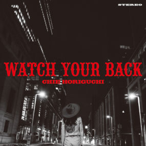 CHIE HORIGUCHI / WATCH YOUR BACK