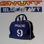 SNUFF / BLUE GRAVY PHASE 9