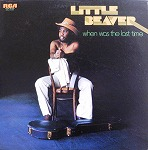 LITTLE BEAVER / WHEN WAS THE LAST TIME