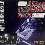 ATARI TEENAGE RIOT / NOT YOUR BUSINESS!