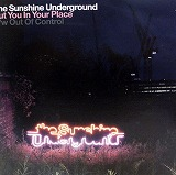 THE SUNSHINE UNDERGROUND / PUT YOU IN YOUR PLACE