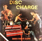 BOYS TOWN GANG / DISC CHARGE