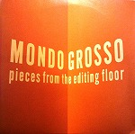 MONDO GROSSO / PIECES FROM THE EDITING FLOOR