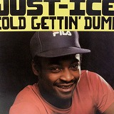 JUST-ICE / COLD GETTIN' DUMB